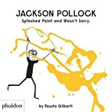 Jackson Pollock. Splashed Paint And Wasn't Sorry (CHILDRENS BOOKS)