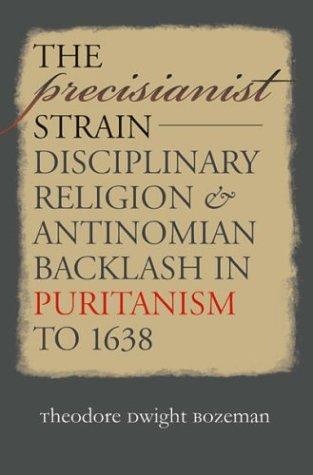 The Precisianist Strain: Disciplinary Religion and Antinomian Backlash...