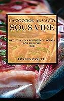 La Cocción al Vacío Sous-Vide 2021 (Sous Vide Cookbook 2021 Spanish Edition): Recetas Sin Esfuerzo de Todos Los Tiempos