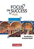 Focus on Success PLUS - Berufliche Oberschule: FOS/BOS - B1/B2: 11./12. Jahrgangsstufe: Vocabulary Practice Book -