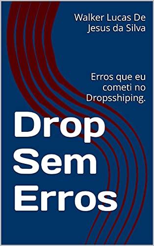 Drop Sem Erros: Erros que eu cometi no Dropsshiping. (Portuguese Edition)