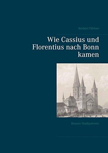 Wie Cassius und Florentius nach Bonn kamen: Bonner Stadtpatrone (German Edition)