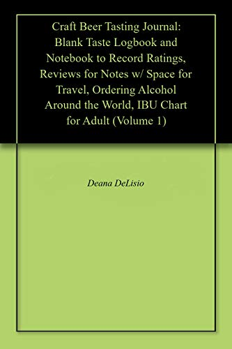 Craft Beer Tasting Journal: Blank Taste Logbook and Notebook to Record Ratings, Reviews for Notes w/ Space for Travel, Ordering Alcohol Around the World, ... Chart for Adult (Volume 1) (English Edition)