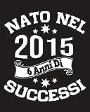 Nato Nel 2015, 6 Anni Di Successi: Idee Regalo per 6 Anniversario notebook , Regalo Ragazza 6, Anni 6 Regalo Anniversario, Agenda Quaderno Regali (Italian Edition)