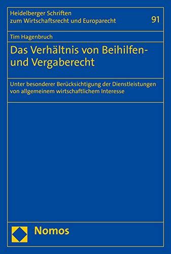 Das Verhältnis von Beihilfen- und Vergaberecht: Unter besonderer Berücksichtigung der Dienstleistungen von allgemeinem wirtschaftlichem Interesse ... Wirtschaftsrecht Und Europarecht, Band 91)
