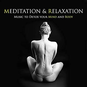 Meditation & Relaxation - Music to Detox your Mind and Body