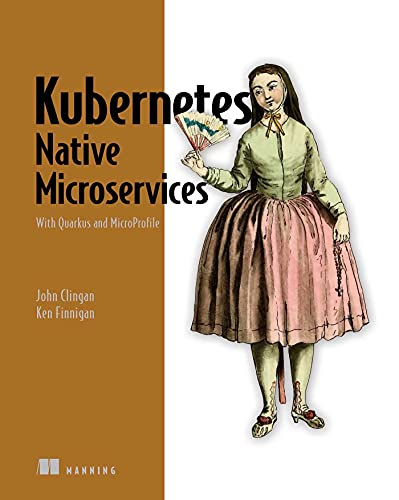 Kubernetes Native Microservices: With Quarkus and MicroProfile