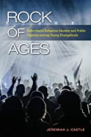 Rock of Ages: Subcultural Religious Identity and Public Opinion Among Young Evangelicals (Religious Engagement in Democratic Politics)