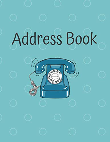 Address Book with Alphabetical Tabs: Pretty Telephone Eye-Catching Cover Design; Great Gift for Parents and Grandparents; Perfect for Keeping Track of ... and E-mail Addresses, Birthdays and Notes