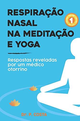 Respiração nasal na meditação e yoga: respostas reveladas por um médico otorrino