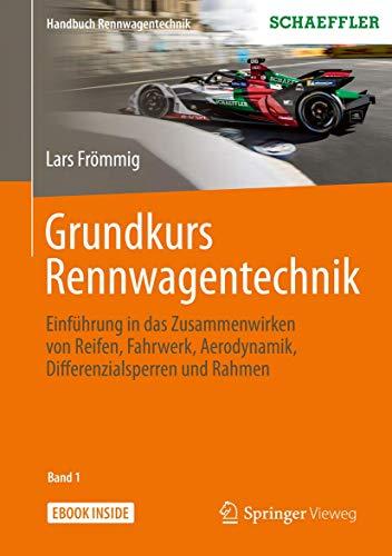 Grundkurs Rennwagentechnik: Einführung in das Zusammenwirken von Reifen, Fahrwerk, Aerodynamik, Differenzialsperren und Rahmen (Handbuch Rennwagentechnik, 1, Band 1)