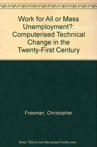 Work for All or Mass Unemployment?: Computerised Technical Change in the Twenty-First Century