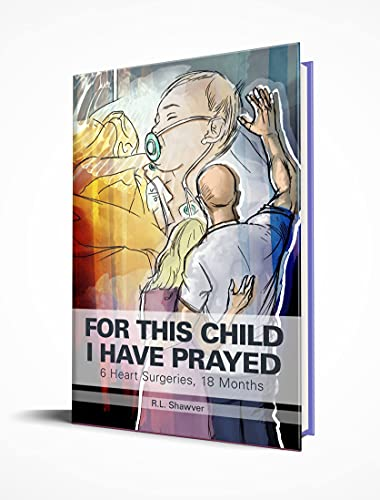 FOR THIS CHILD I HAVE PRAYED: 6 Heart Surgeries, 18 Months (English Edition)