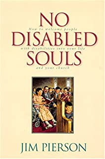 No Disabled Souls: How to Welcome a Person With a Disability into Your Life and Your Church