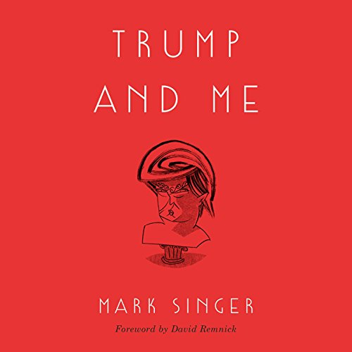 Trump and Me                   By:                                                                                                                                 Mark Singer                               Narrated by:                                                                                                                                 Mark Singer,                                                                                        David Remnick                      Length: 2 hrs and 18 mins     32 ratings     Overall 4.3