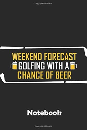 Weekend Forecast Notebook: Ein Notizbuch für alle Gelegenheiten. Besonders geeignet als Geschenk für Golf Liebhaber. 110 Seiten Blanko.