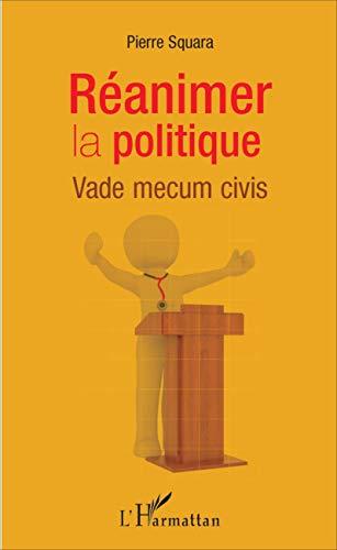 Réanimer la politique: Vade mecum civis