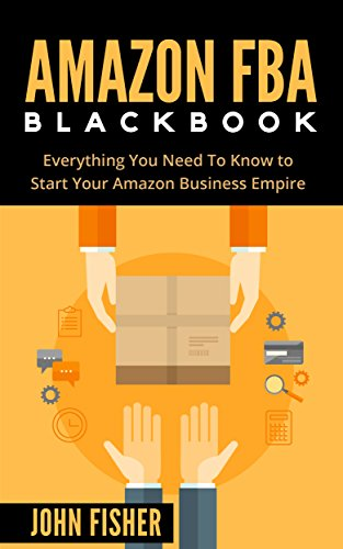 Amazon FBA: Amazon FBA Blackbook: Everything You Need To Know to Start Your Amazon Business Empire (Amazon Empire, Super Easy Step by Step Guide, Insider FBA Secrets) (English Edition)