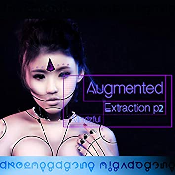Augmented (Extraction pt.2)