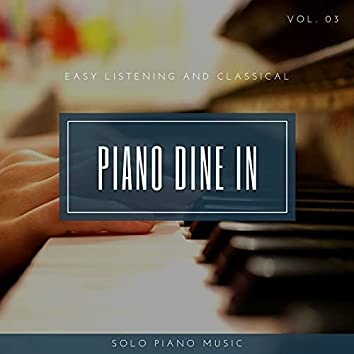 Piano DIne In - Easy ListenIng And Classical Solo Piano Music, Vol. 03