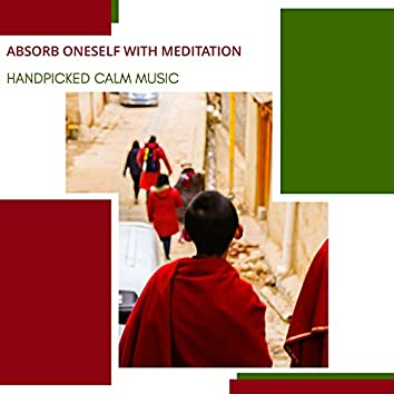 Absorb Oneself With Meditation - Handpicked Calm Music