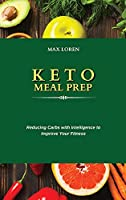 Keto Meal Prep: Reducing Carbs with Intelligence to Improve Your Fitness