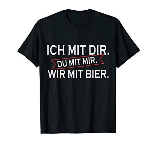 Ich Mit Dir Du Mit Mir Wir Mit Bier Lustiges Geschenk T-Shirt