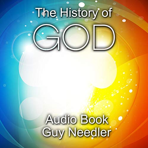 The History of God: A Story of the Beginning of Everything audiobook cover art