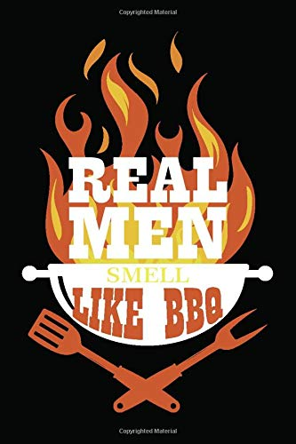 Real Men Smell Like Bbq: College Ruled Line Paper Bbq Smoke Journal | Notebook Recipe Book For Bbq Lover Or Pitmaster | 120 Pages, 6X9 Inch, Soft Cover With Matte