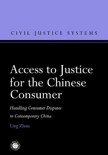 Access to Justice for the Chinese Consumer: Handling Consumer Disputes in Contemporary China (Civil Justice Systems)