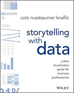 Storytelling with Data: A Data Visualization Guide for Business Professionals by [Cole Nussbaumer Knaflic]
