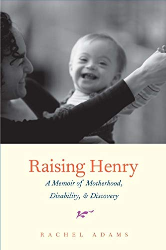 Image of Raising Henry: A Memoir of Motherhood, Disability, and Discovery