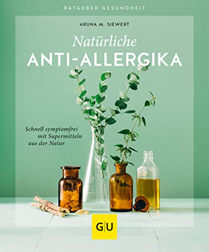 Natürliche Anti-Allergika: Schnell symptomfrei mit Supermitteln aus der Natur (GU Ratgeber...