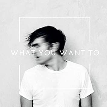 What You Want To