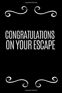 Congratulations On Your Escape: Funny Notebook/Journal For A Leaving Boss/Coworker/Going Away Job Promotion Gag Gift For Boss/Coworker/Retirement Gift For Office Worker/Teacher/Nurse/Doctor/Pastor