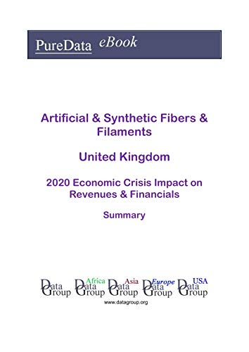 Artificial & Synthetic Fibers & Filaments United Kingdom Summary: 2020 Economic Crisis Impact on Revenues & Financials (English Edition)