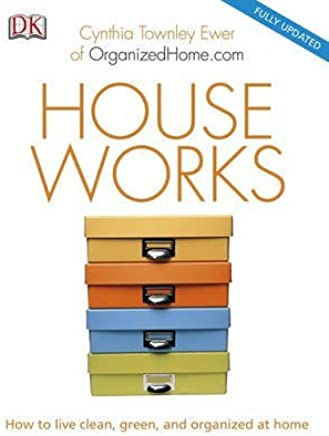 [(House Works : How to Live Clean, Green, and Organized at Home)] [By (author) Cynthia Townley Ewer] published on (December, 2009)