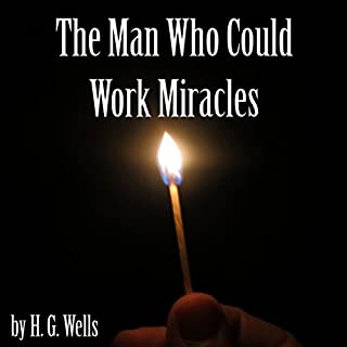 The Man Who Could Work Miracles                   By:                                                                                                                                 H. G. Wells                               Narrated by:                                                                                                                                 Ivor Hugh                      Length: 43 mins     10 ratings     Overall 3.7