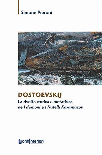Dostoevskij. La rivolta storica e metafisica ne «I demoni» e «I fratelli Karamazov»
