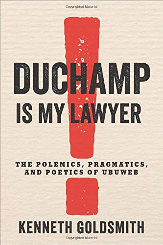 Duchamp Is My Lawyer: The Polemics, Pragmatics, and Poetics of UbuWeb