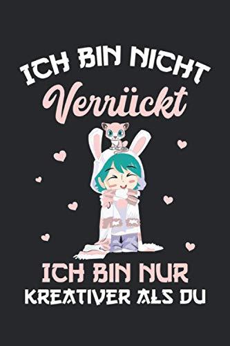 Ich Bin Nicht Verrückt, Kreativer Kawaii Notizbuch: Kawaii Manga Notizbuch mit Anime Girl - Lustiges Liniertes Notizheft - 120 linierte Seiten um ... für japanische Kunst, Japan & Cosplay Fans