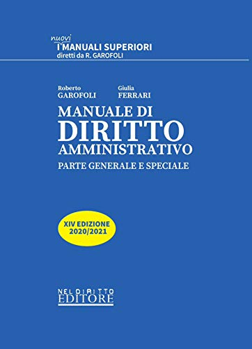 Manuale di diritto amministrativo 2020/2021. Parte generale e speciale (Magistratura, TAR, Avvocatura dello Stato, SNA) e per Università