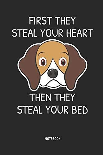 Beagle   Notizbuch: First They Steal Your Heart - Then They Steal Your Bed - Liniertes Beagle Notizbuch. Tolle Geschenk Idee für Beagle Besitzer und alle die Beagle Hunde lieben.