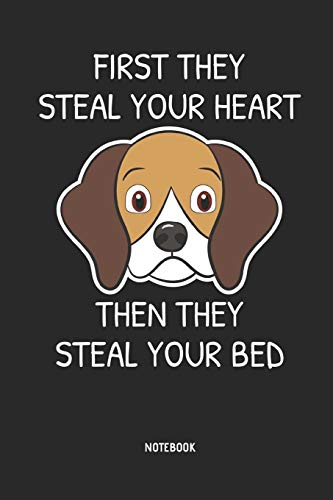 Beagle | Notizbuch: First They Steal Your Heart - Then They Steal Your Bed - Liniertes Beagle Notizbuch. Tolle Geschenk Idee für Beagle Besitzer und alle die Beagle Hunde lieben.