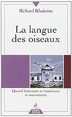 La langue des oiseaux - Quand littérature et ésotérisme se rencontrent de Richard Khaitzine