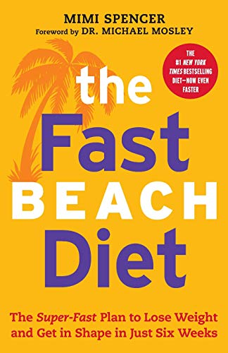 The Fast Beach Diet: The Super-Fast Plan to Lose Weight and Get In Shape in Just Six Weeks (A Great Diet Plan To Lose Weight Fast)
