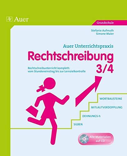 Rechtschreibung, Klasse 3/4: Rechtschreibunterricht komplett: vom Stundeneinstieg bis zur Lernzielkontrolle