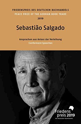 Sebastião Salgado: Friedenspreis des deutschen Buchhandels 2019. Ansprachen aus Anlass der Verleihung (Friedenspreis des Deutschen Buchhandels - Ansprachen aus Anlass der Verleihung)