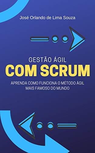 Gestão ágil com Scrum: Aprenda como funciona o método ágil mais famoso do mundo.