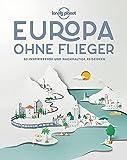 Lonely Planet Europa ohne Flieger: 80 inspirierende und nachhaltige Reiseideen (Lonely Planet Reisebildbände)